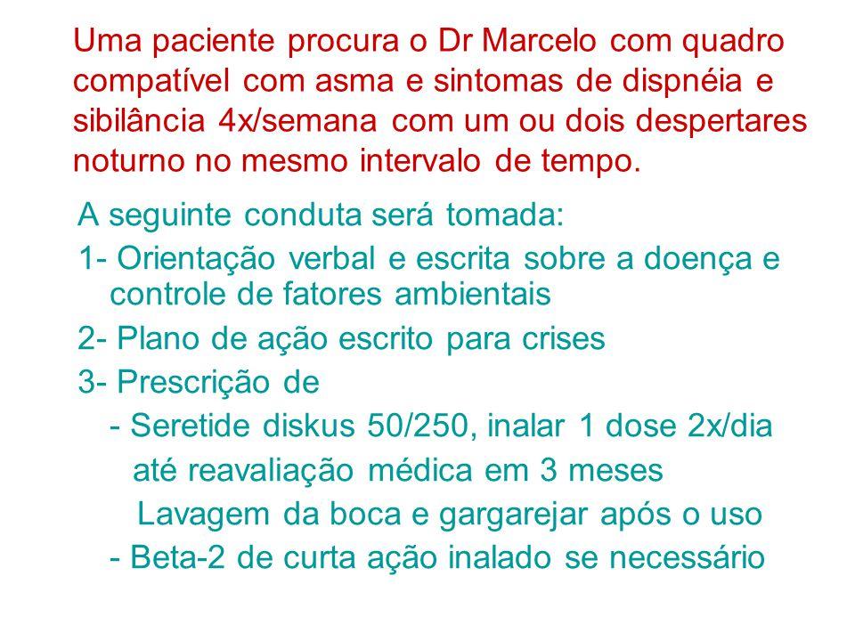Uma paciente procura o Dr Marcelo com quadro compatível com asma e sintomas de dispnéia e sibilância 4x/semana com um ou dois despertares noturno no mesmo intervalo de tempo.
