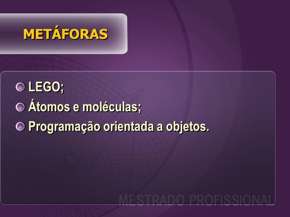 METÁFORAS LEGO; Átomos e moléculas; Programação orientada a objetos.