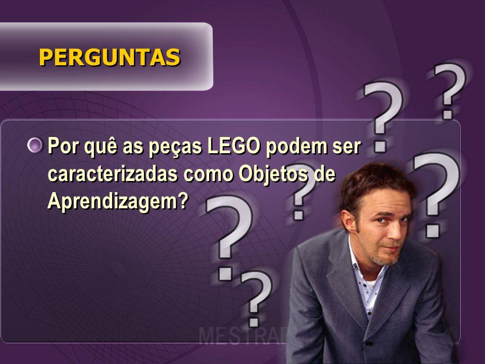 Por quê as peças LEGO podem ser caracterizadas como Objetos de Aprendizagem? PERGUNTAS