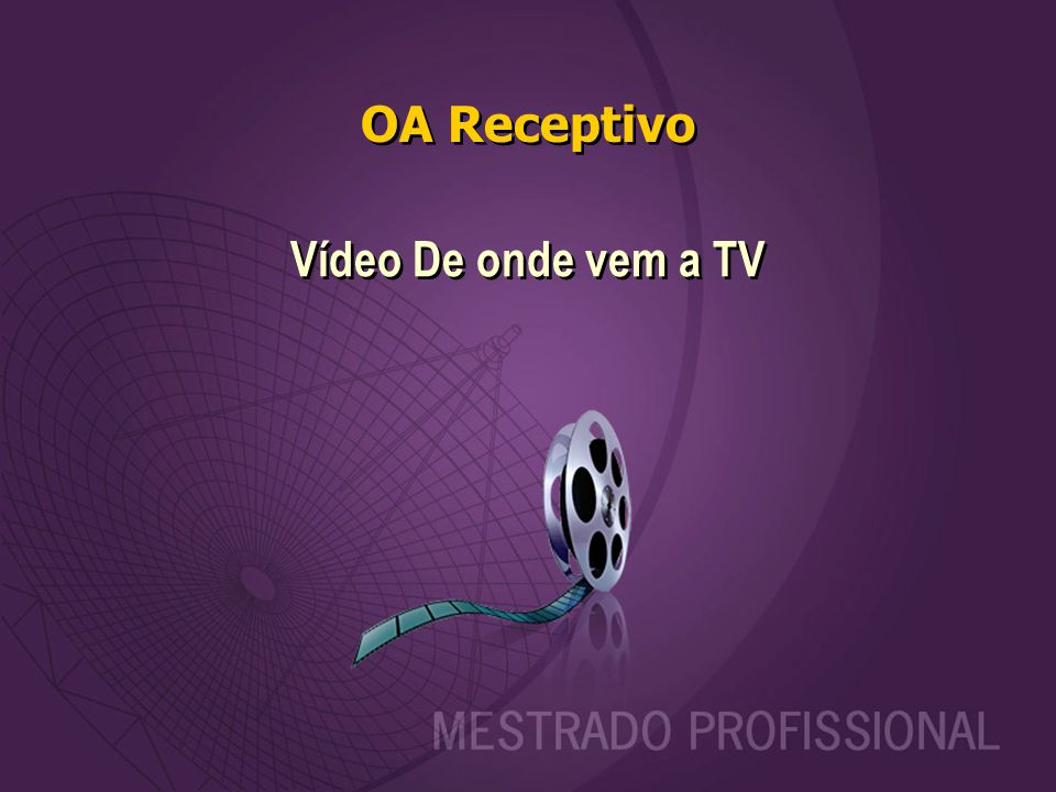 OA Receptivo Vídeo De onde vem a TV