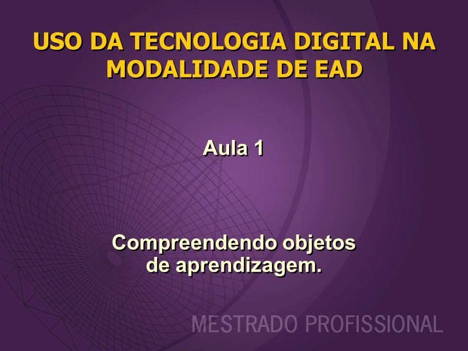 USO DA TECNOLOGIA DIGITAL NA MODALIDADE DE EAD Aula 1 Compreendendo objetos de aprendizagem.