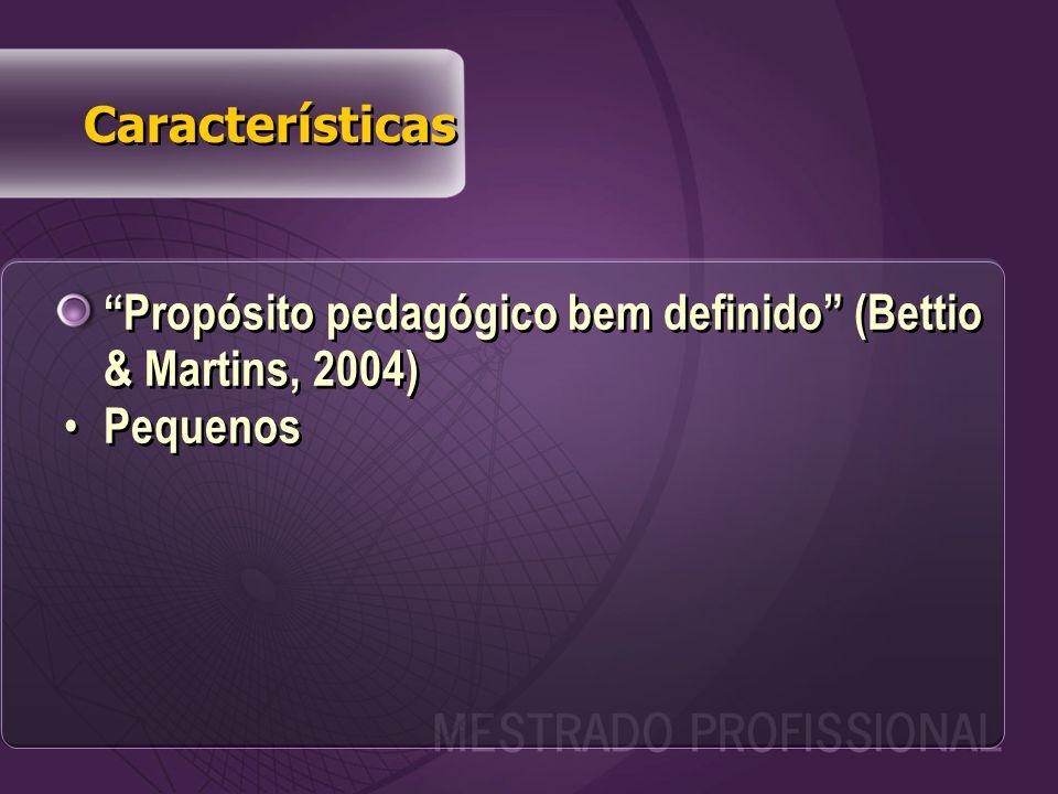 Propósito pedagógico bem definido (Bettio & Martins, 2004) Pequenos Propósito pedagógico bem definido (Bettio & Martins, 2004) Pequenos Características