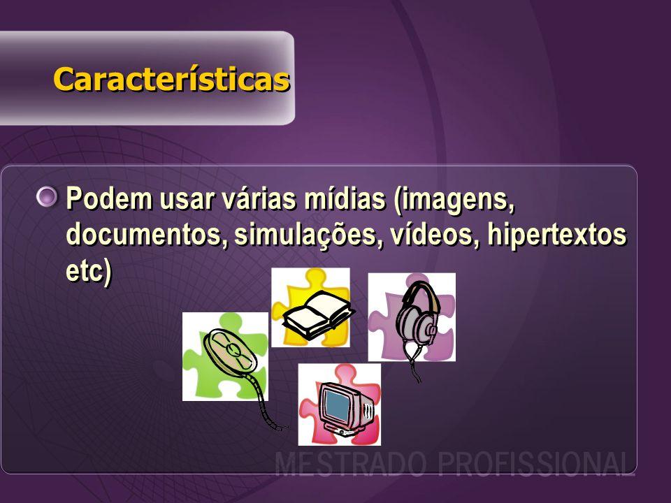 Podem usar várias mídias (imagens, documentos, simulações, vídeos, hipertextos etc) Características
