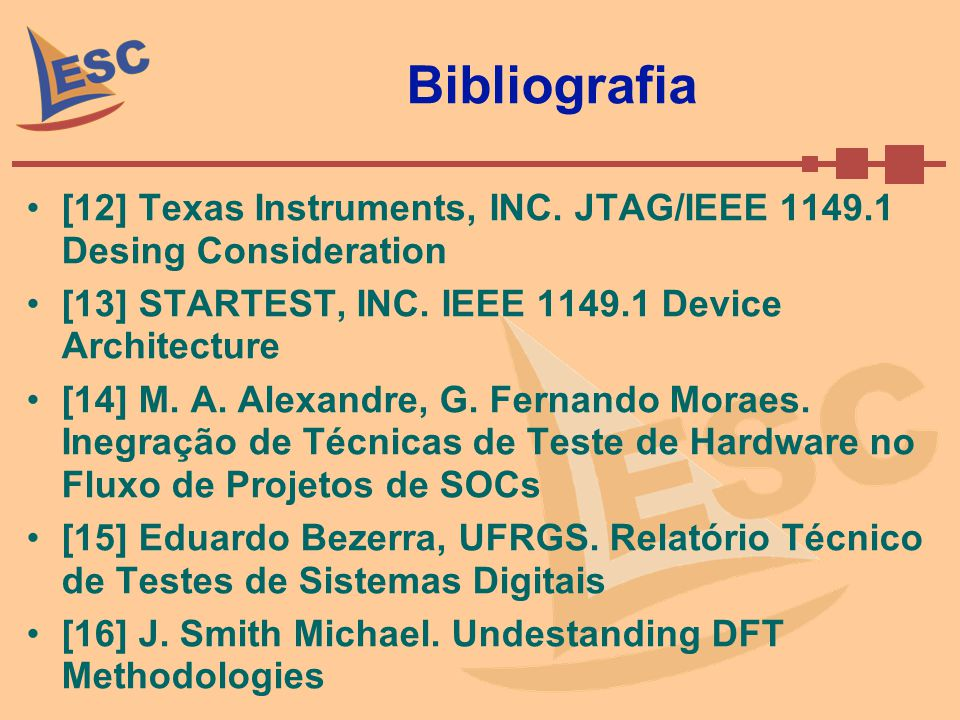 Bibliografia [12] Texas Instruments, INC. JTAG/IEEE 1149.1 Desing Consideration [13] STARTEST, INC. IEEE 1149.1 Device Architecture [14] M. A. Alexand