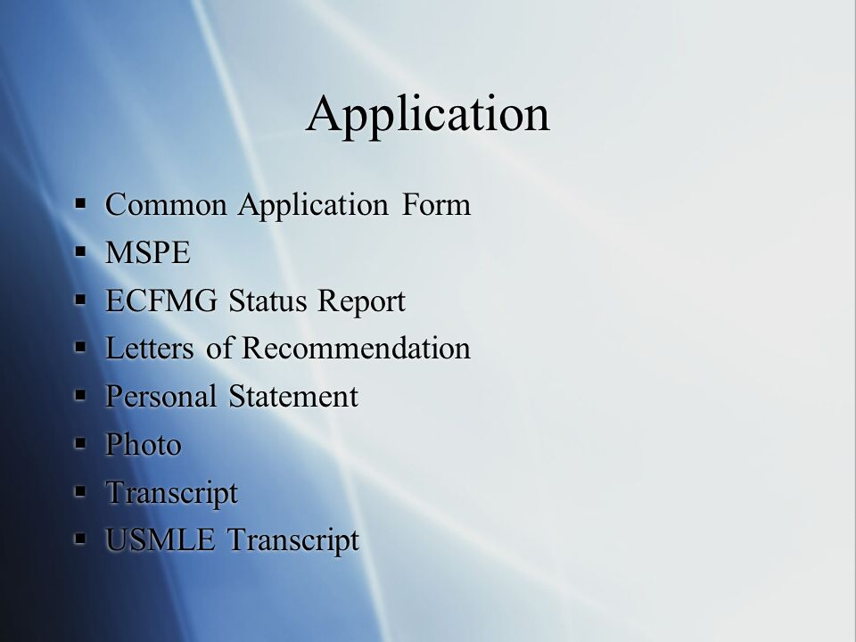 Application Common Application Form MSPE ECFMG Status Report Letters of Recommendation Personal Statement Photo Transcript USMLE Transcript Common App