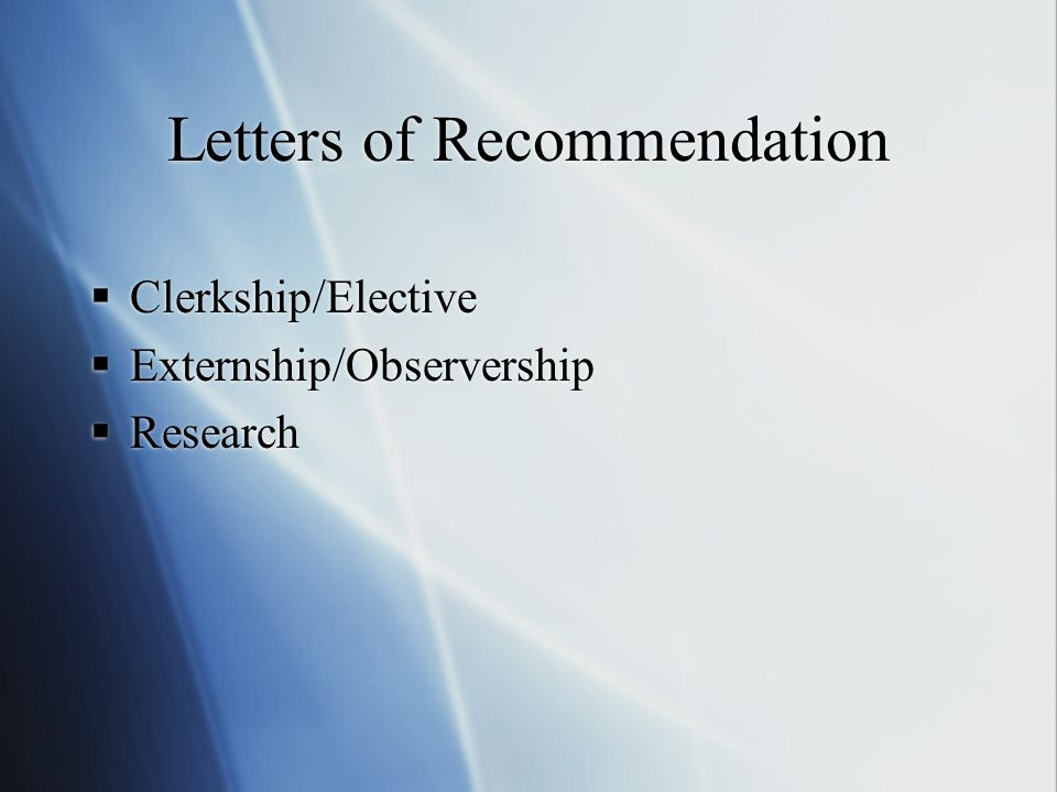 Letters of Recommendation Clerkship/Elective Externship/Observership Research Clerkship/Elective Externship/Observership Research