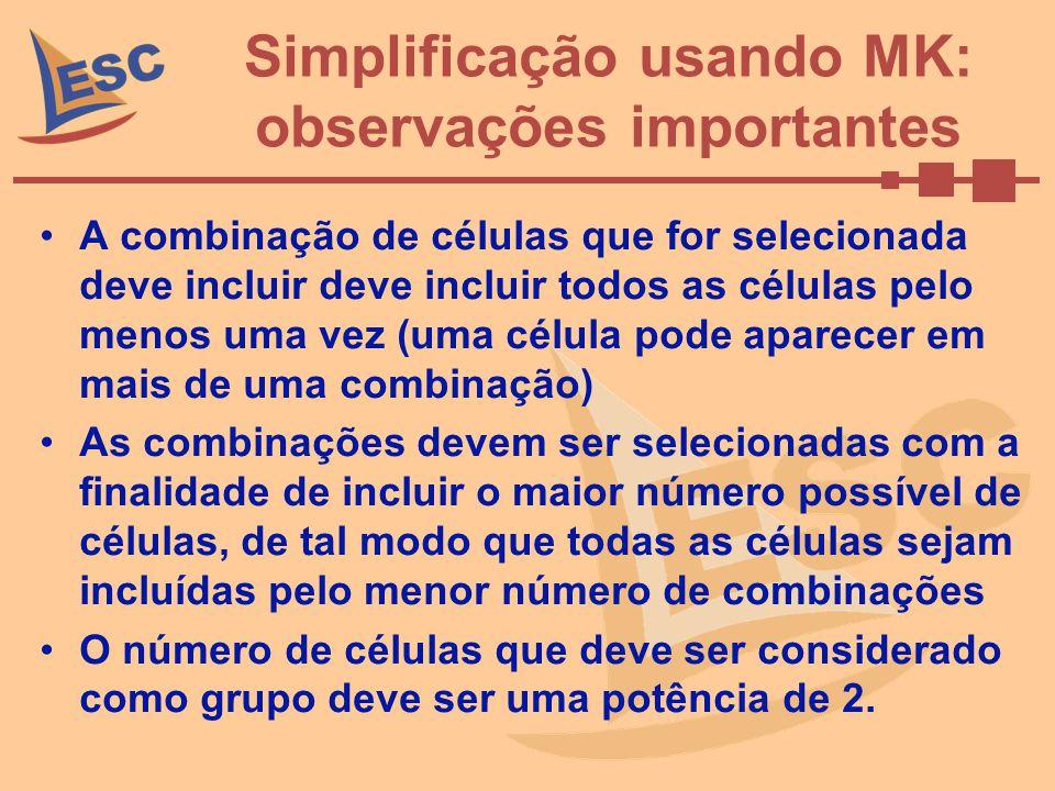 Simplificação usando MK: observações importantes A combinação de células que for selecionada deve incluir deve incluir todos as células pelo menos uma