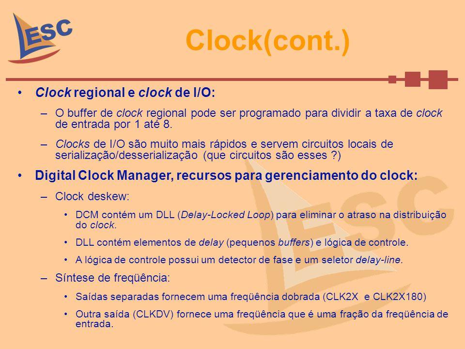 Clock(cont.) Clock regional e clock de I/O: –O buffer de clock regional pode ser programado para dividir a taxa de clock de entrada por 1 até 8. –Cloc