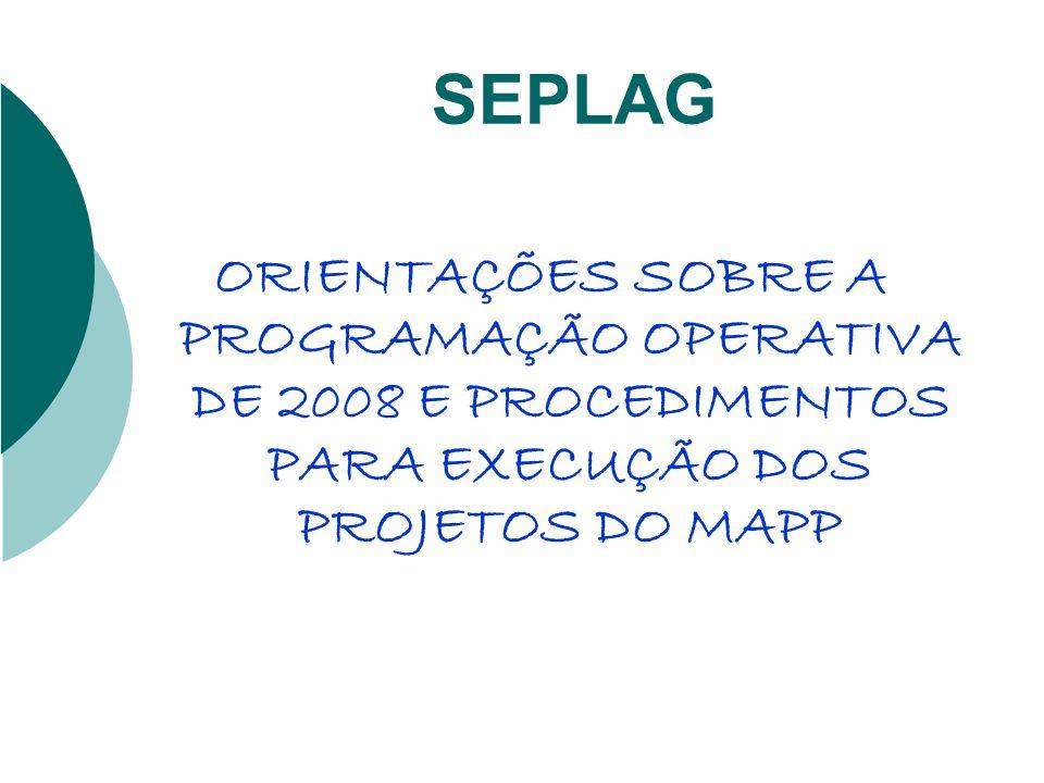 SEPLAG ORIENTAÇÕES SOBRE A PROGRAMAÇÃO OPERATIVA DE 2008 E PROCEDIMENTOS PARA EXECUÇÃO DOS PROJETOS DO MAPP