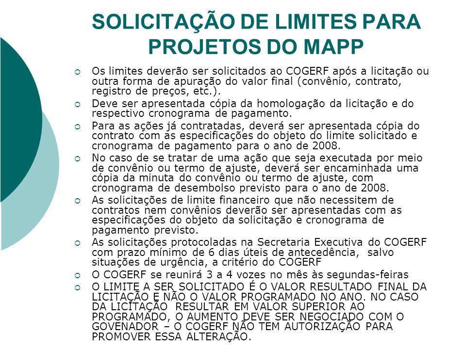 SOLICITAÇÃO DE LIMITES PARA PROJETOS DO MAPP Os limites deverão ser solicitados ao COGERF após a licitação ou outra forma de apuração do valor final (
