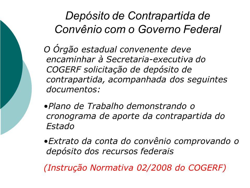 Depósito de Contrapartida de Convênio com o Governo Federal O Órgão estadual convenente deve encaminhar à Secretaria-executiva do COGERF solicitação d