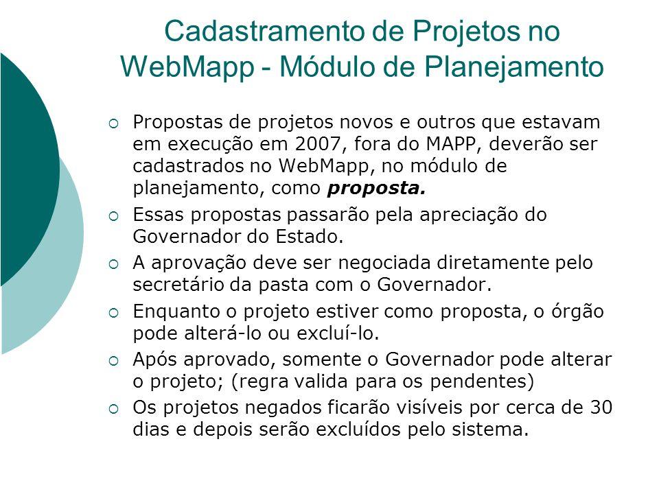 Cadastramento de Projetos no WebMapp - Módulo de Planejamento Propostas de projetos novos e outros que estavam em execução em 2007, fora do MAPP, deve