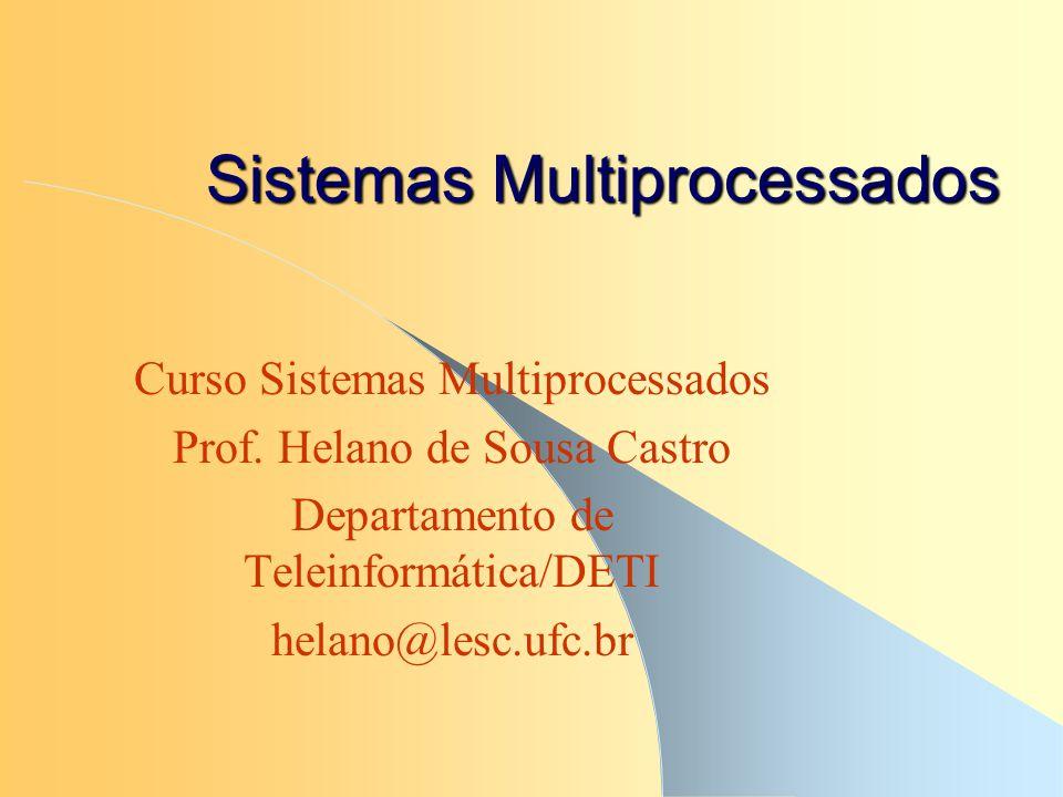 Sistemas Multiprocessados Curso Sistemas Multiprocessados Prof. Helano de Sousa Castro Departamento de Teleinformática/DETI helano@lesc.ufc.br