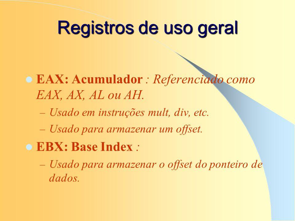 Registros de uso geral EAX: Acumulador : Referenciado como EAX, AX, AL ou AH. – Usado em instruções mult, div, etc. – Usado para armazenar um offset.