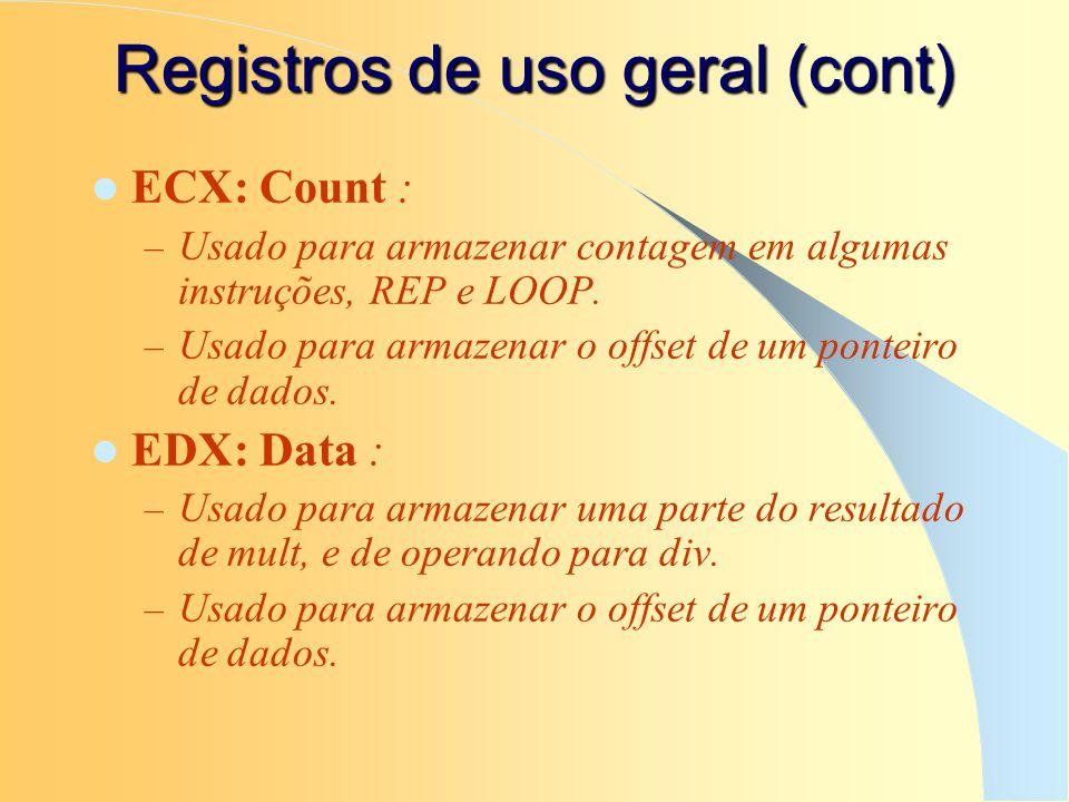 Registros de uso geral (cont) ECX: Count : – Usado para armazenar contagem em algumas instruções, REP e LOOP. – Usado para armazenar o offset de um po