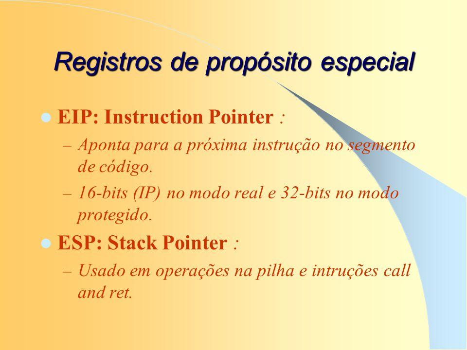 Registros de propósito especial EIP: Instruction Pointer : – Aponta para a próxima instrução no segmento de código. – 16-bits (IP) no modo real e 32-b