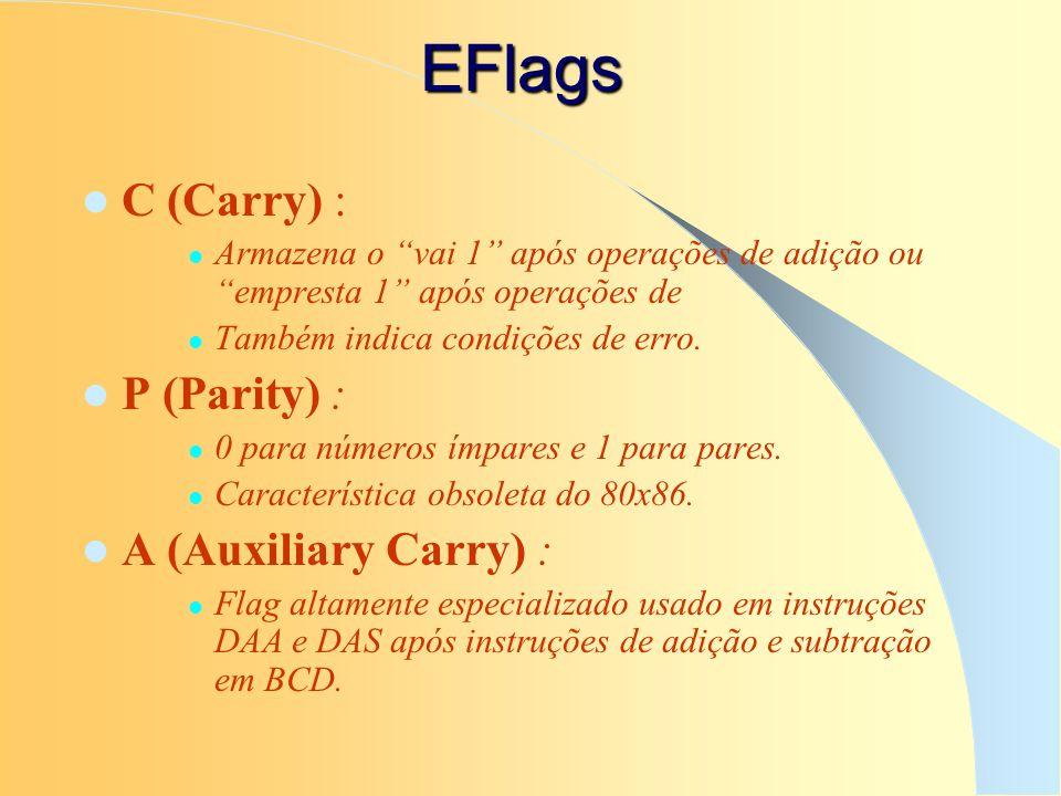 EFlags C (Carry) : Armazena o vai 1 após operações de adição ou empresta 1 após operações de Também indica condições de erro. P (Parity) : 0 para núme