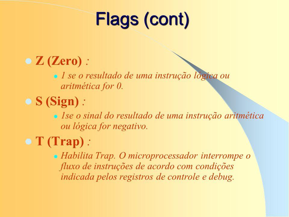 Flags (cont) Z (Zero) : 1 se o resultado de uma instrução lógica ou aritmética for 0. S (Sign) : 1se o sinal do resultado de uma instrução aritmética