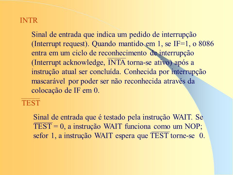INTR Sinal de entrada que indica um pedido de interrupção (Interrupt request). Quando mantido em 1, se IF=1, o 8086 entra em um ciclo de reconheciment