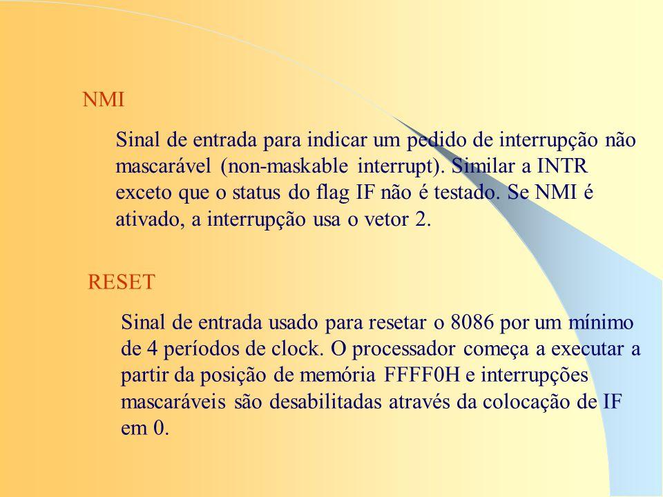 NMI Sinal de entrada para indicar um pedido de interrupção não mascarável (non-maskable interrupt). Similar a INTR exceto que o status do flag IF não