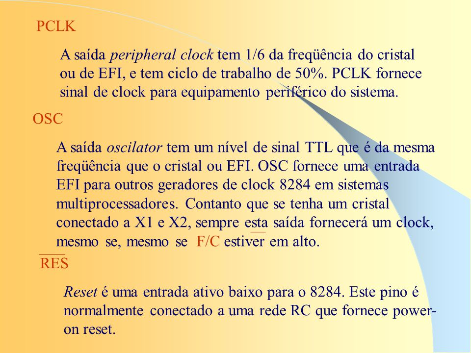 PCLK A saída peripheral clock tem 1/6 da freqüência do cristal ou de EFI, e tem ciclo de trabalho de 50%. PCLK fornece sinal de clock para equipamento