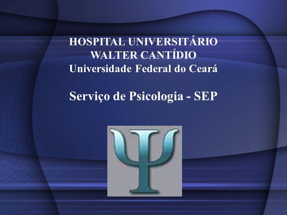 HOSPITAL UNIVERSITÁRIO WALTER CANTÍDIO Universidade Federal do Ceará Serviço de Psicologia - SEP