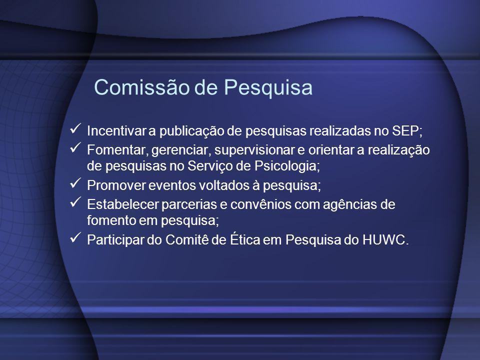 Comissão de Pesquisa Incentivar a publicação de pesquisas realizadas no SEP; Fomentar, gerenciar, supervisionar e orientar a realização de pesquisas n