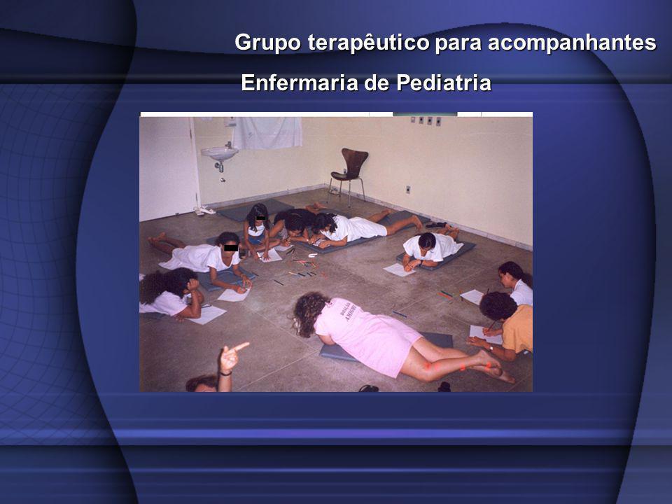 Grupo terapêutico para acompanhantes Enfermaria de Pediatria Enfermaria de Pediatria