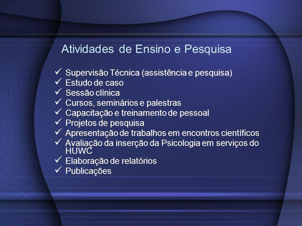 Atividades de Ensino e Pesquisa Supervisão Técnica (assistência e pesquisa) Estudo de caso Sessão clínica Cursos, seminários e palestras Capacitação e