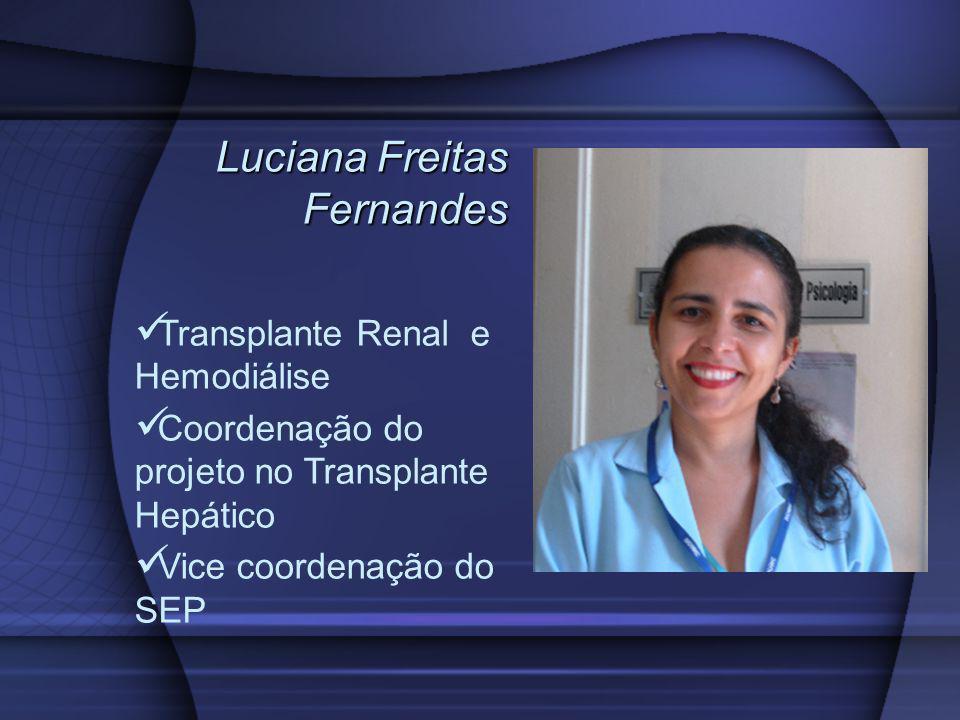 Luciana Freitas Fernandes Transplante Renal e Hemodiálise Coordenação do projeto no Transplante Hepático Vice coordenação do SEP