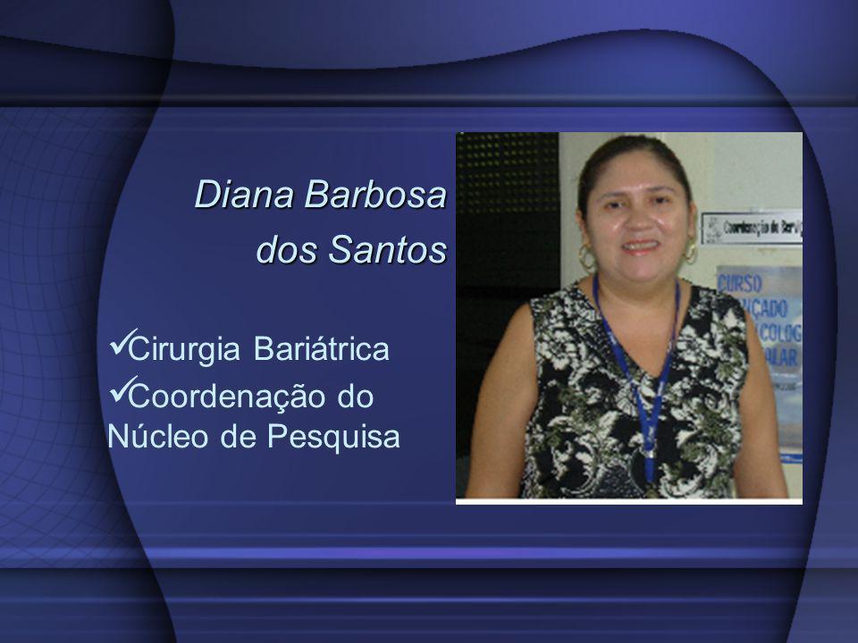 Diana Barbosa dos Santos Cirurgia Bariátrica Coordenação do Núcleo de Pesquisa