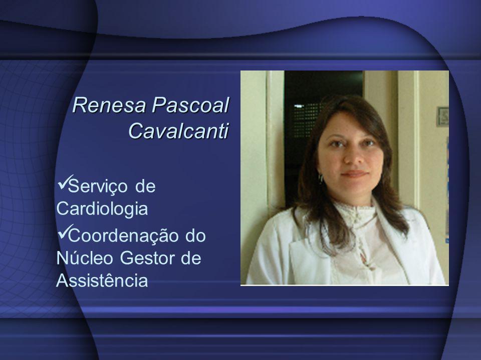 Renesa Pascoal Cavalcanti Serviço de Cardiologia Coordenação do Núcleo Gestor de Assistência