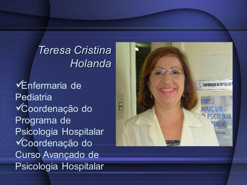 Teresa Cristina Holanda Enfermaria de Pediatria Coordenação do Programa de Psicologia Hospitalar Coordenação do Curso Avançado de Psicologia Hospitala