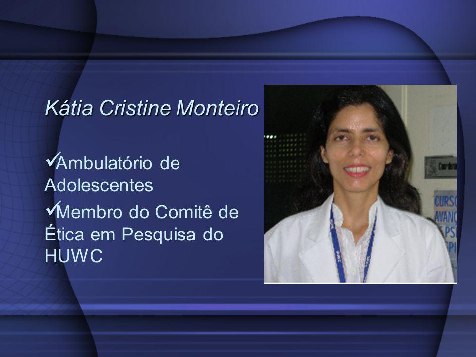 Kátia Cristine Monteiro Ambulatório de Adolescentes Membro do Comitê de Ética em Pesquisa do HUWC