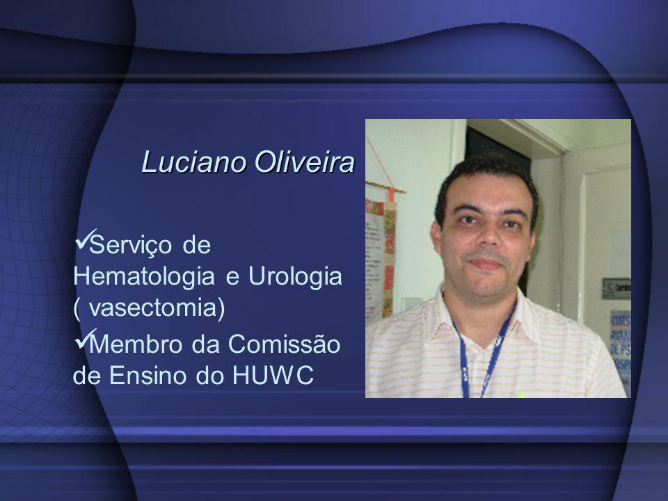 Luciano Oliveira Serviço de Hematologia e Urologia ( vasectomia) Membro da Comissão de Ensino do HUWC