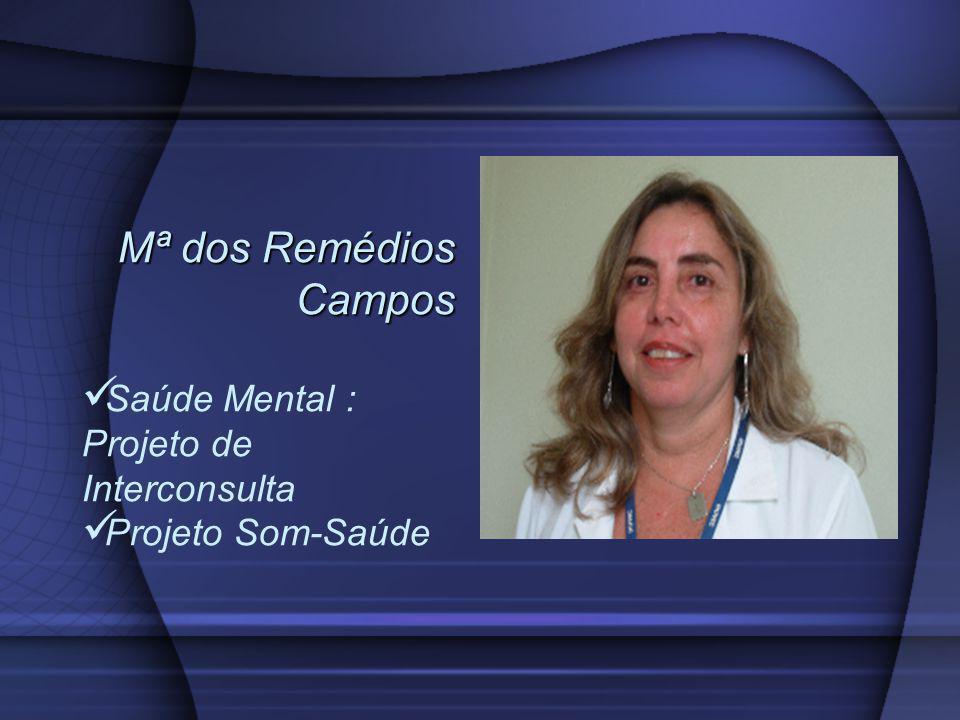 Mª dos Remédios Campos Saúde Mental : Projeto de Interconsulta Projeto Som-Saúde