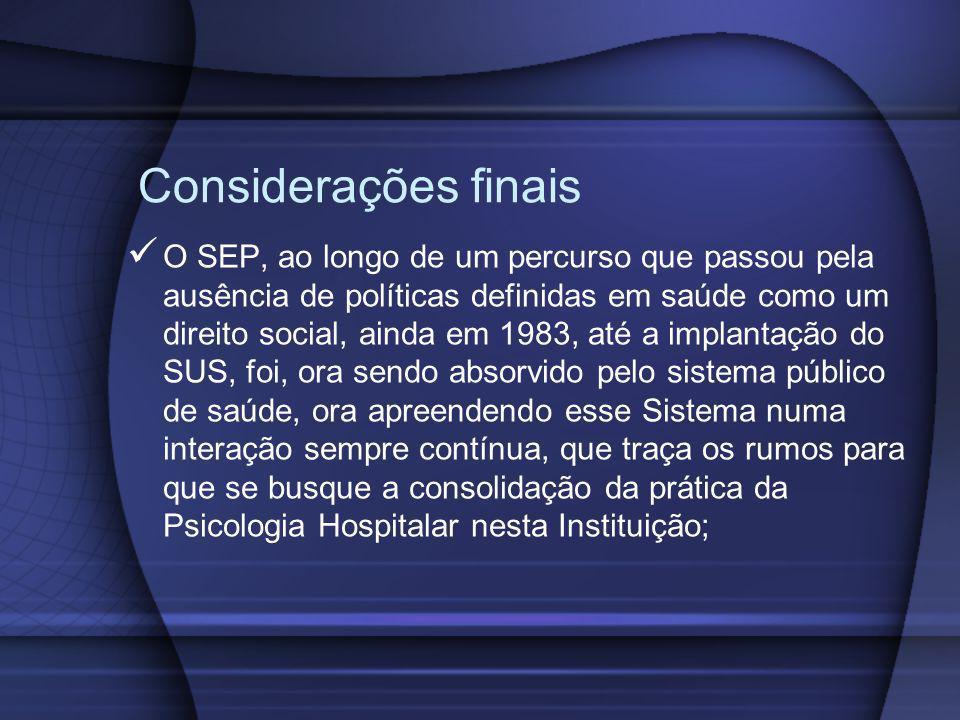 Considerações finais O SEP, ao longo de um percurso que passou pela ausência de políticas definidas em saúde como um direito social, ainda em 1983, at