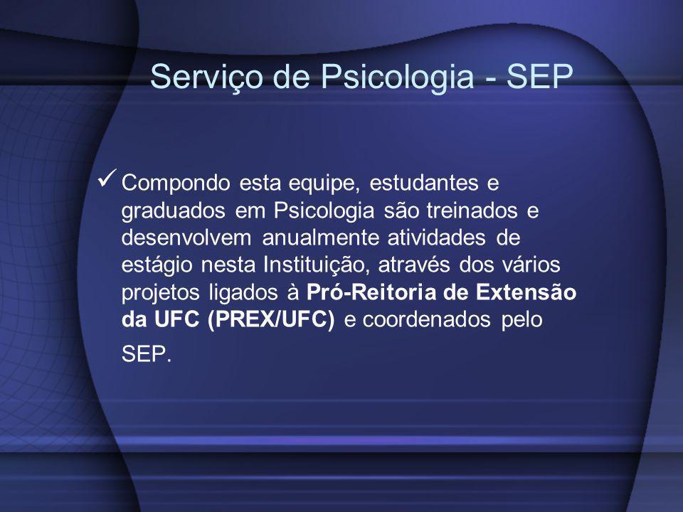 Serviço de Psicologia - SEP Compondo esta equipe, estudantes e graduados em Psicologia são treinados e desenvolvem anualmente atividades de estágio ne