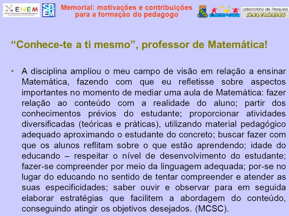 Memorial: motivações e contribuições para a formação do pedagogo Conhece-te a ti mesmo, professor de Matemática! A disciplina ampliou o meu campo de v