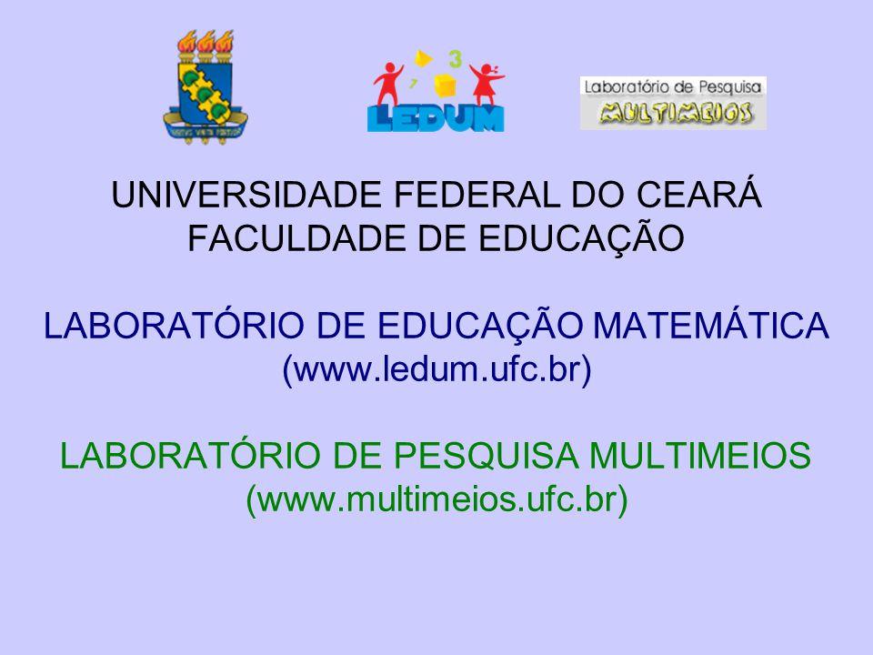 UNIVERSIDADE FEDERAL DO CEARÁ FACULDADE DE EDUCAÇÃO LABORATÓRIO DE EDUCAÇÃO MATEMÁTICA (www.ledum.ufc.br) LABORATÓRIO DE PESQUISA MULTIMEIOS (www.mult