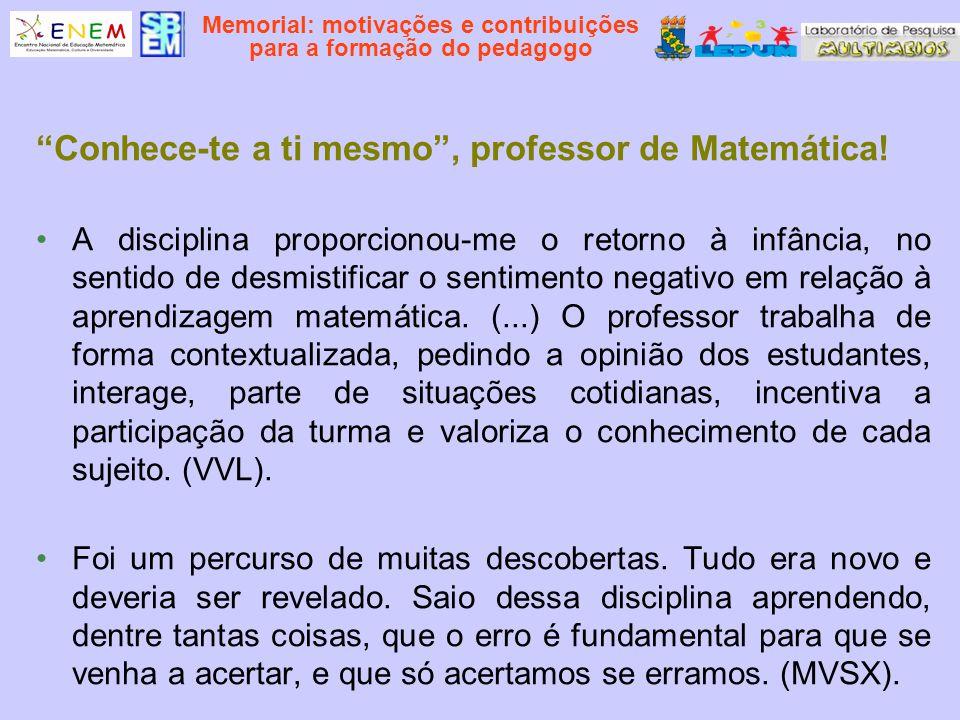 Memorial: motivações e contribuições para a formação do pedagogo Conhece-te a ti mesmo, professor de Matemática! A disciplina proporcionou-me o retorn