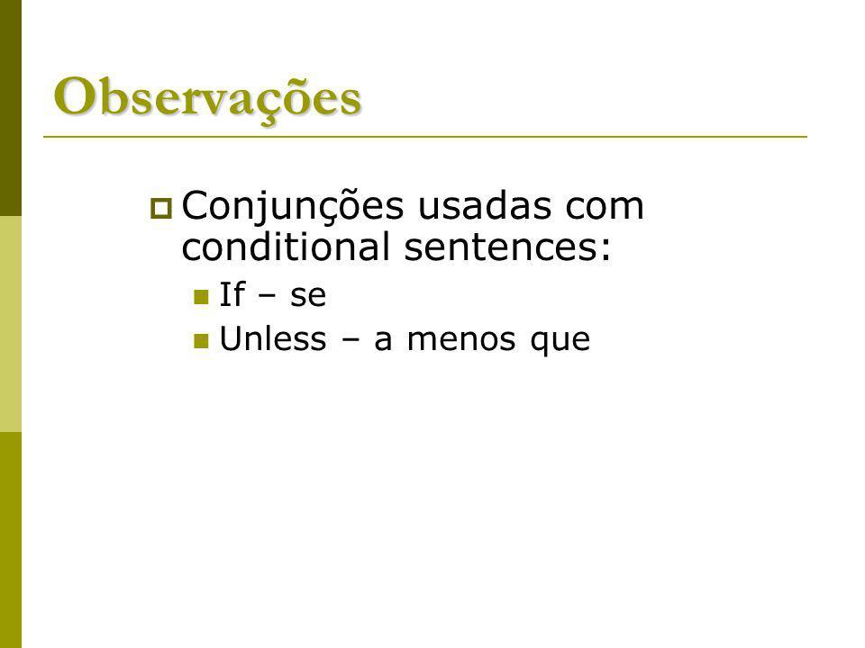 Observações Conjunções usadas com conditional sentences: If – se Unless – a menos que