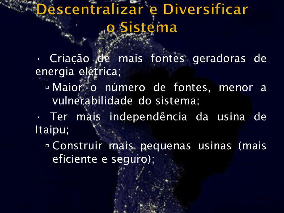 Criação de mais fontes geradoras de energia elétrica; Maior o número de fontes, menor a vulnerabilidade do sistema; Ter mais independência da usina de