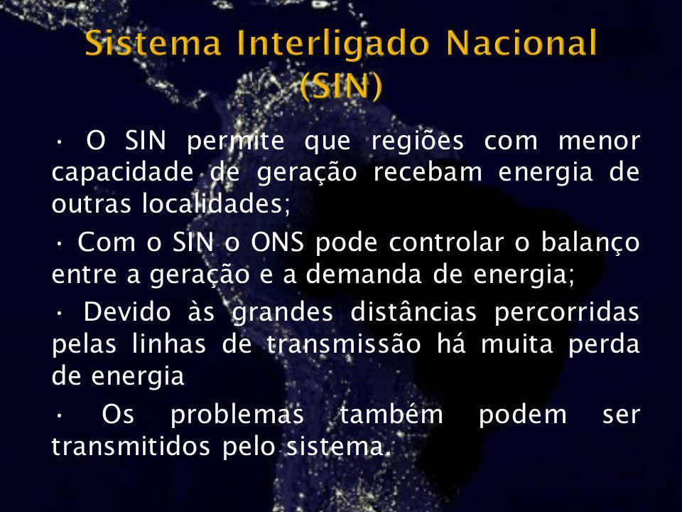 O SIN permite que regiões com menor capacidade de geração recebam energia de outras localidades; Com o SIN o ONS pode controlar o balanço entre a gera