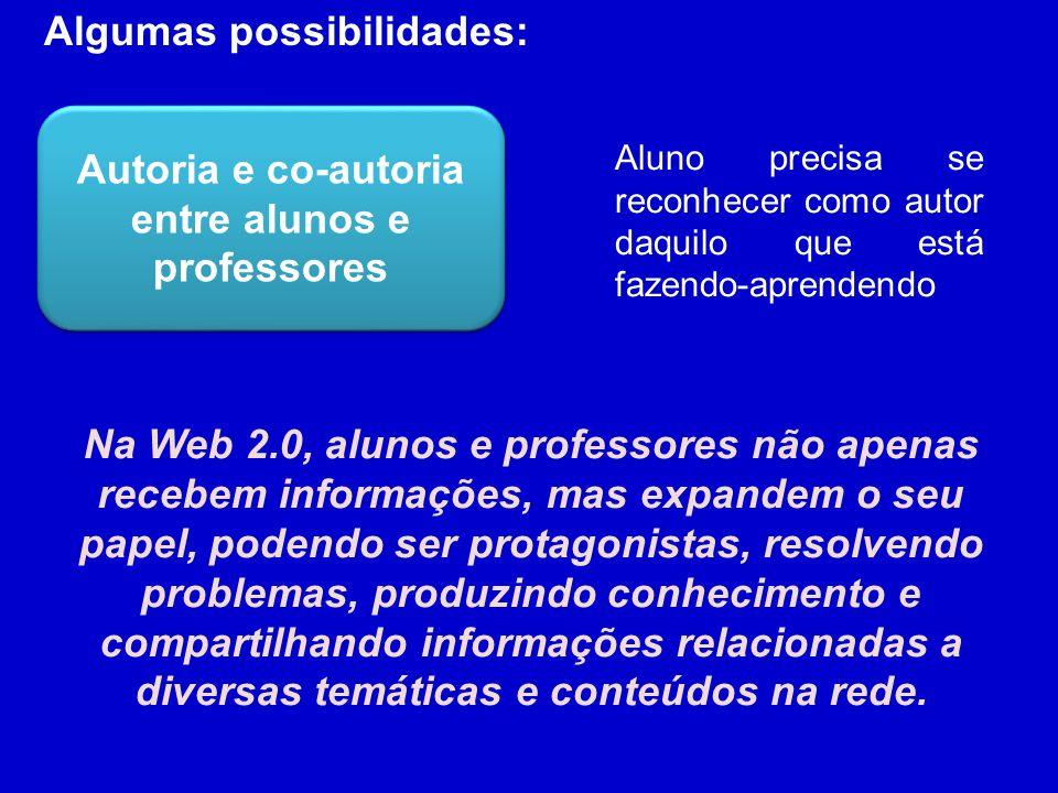 Algumas possibilidades: Na Web 2.0, alunos e professores não apenas recebem informações, mas expandem o seu papel, podendo ser protagonistas, resolvendo problemas, produzindo conhecimento e compartilhando informações relacionadas a diversas temáticas e conteúdos na rede.