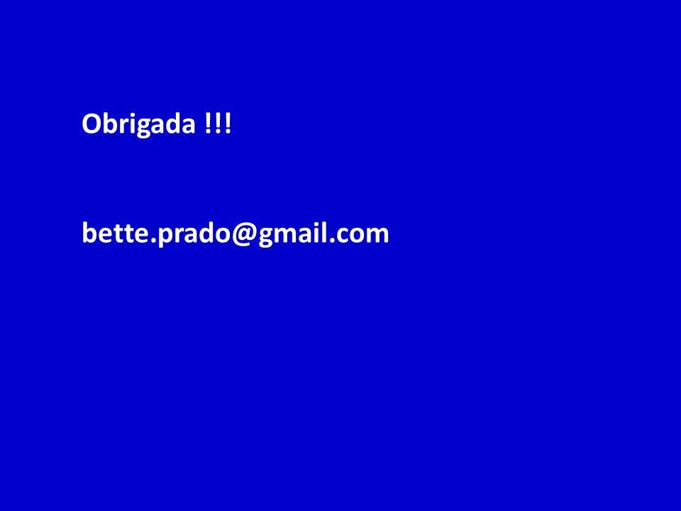 Obrigada !!! bette.prado@gmail.com