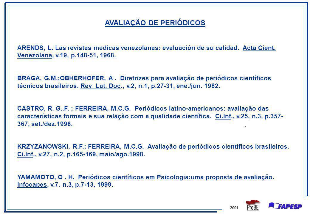AVALIAÇÃO DE PERIÓDICOS ARENDS, L. Las revistas medicas venezolanas: evaluación de su calidad. Acta Cient. Venezolana, v.19, p.148-51, 1968. BRAGA, G.