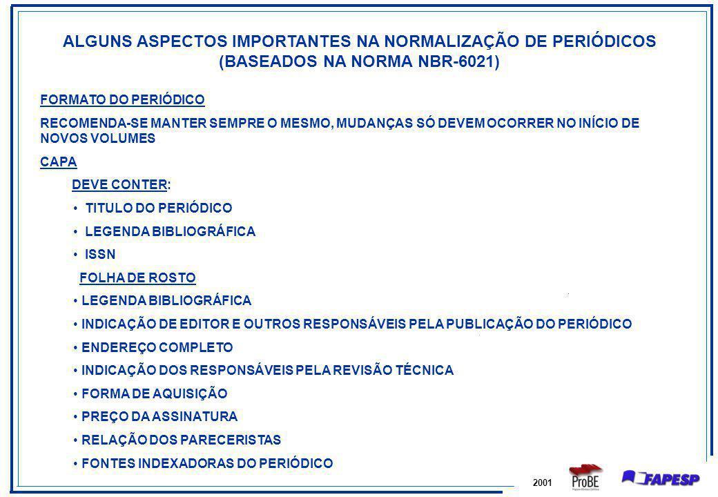 2001 ALGUNS ASPECTOS IMPORTANTES NA NORMALIZAÇÃO DE PERIÓDICOS (BASEADOS NA NORMA NBR-6021) FORMATO DO PERIÓDICO RECOMENDA-SE MANTER SEMPRE O MESMO, M