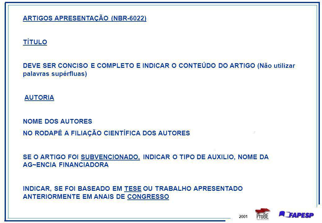 2001 ARTIGOS APRESENTAÇÃO (NBR-6022) TÍTULO DEVE SER CONCISO E COMPLETO E INDICAR O CONTEÚDO DO ARTIGO (Não utilizar palavras supérfluas) AUTORIA NOME
