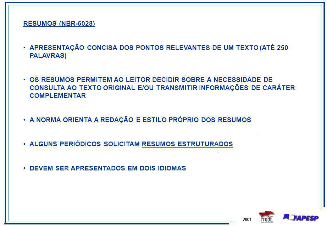 2001 RESUMOS (NBR-6028) APRESENTAÇÃO CONCISA DOS PONTOS RELEVANTES DE UM TEXTO (ATÉ 250 PALAVRAS) OS RESUMOS PERMITEM AO LEITOR DECIDIR SOBRE A NECESS